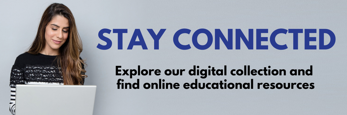 Stay Connected: explore our digital collection and find online educational resources